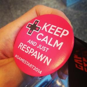 Keep Calm and Just Respawn! #GameStart2014